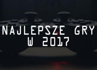 Najlepsze gry na PC i konsole w 2017 roku